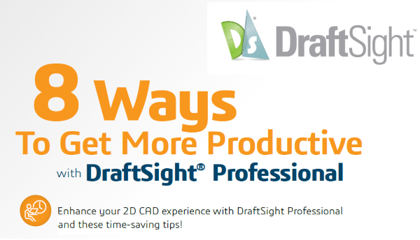 8 Ways To Get More Productive with DraftSight® Professional