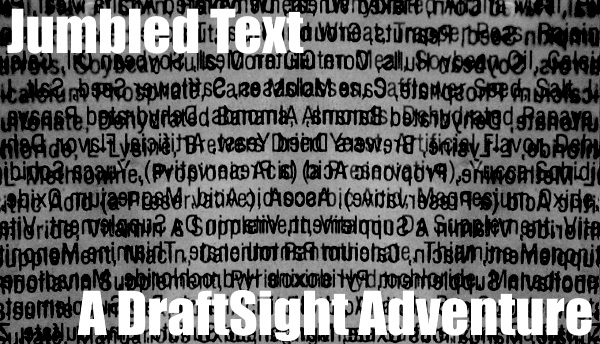 Jumbled Text – A DraftSight Adventure