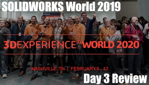 SOLIDWORKS World 2019 – Day 3 Review