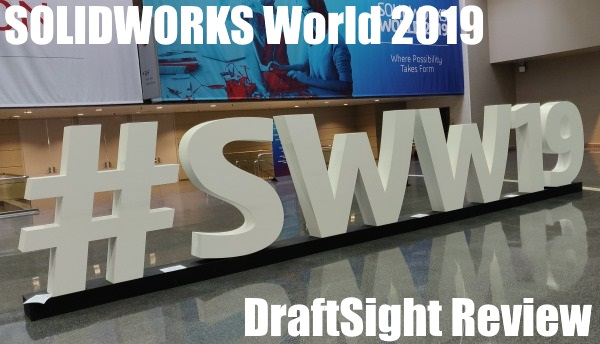 SOLIDWORKS World 2019 – DraftSight Review