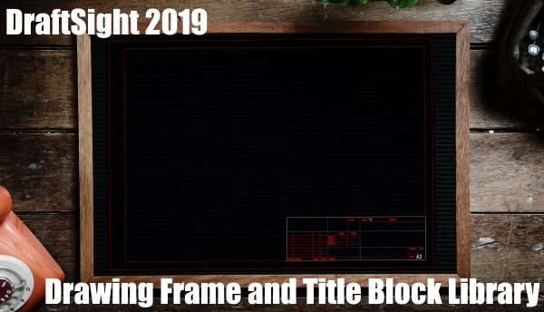 DraftSight 2019 – Drawing Frame and Title Block Library