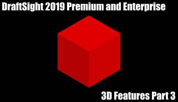 DraftSight 2019 – 3D Features Part 3