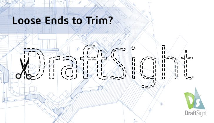 DraftSight – Loose Ends to Trim?