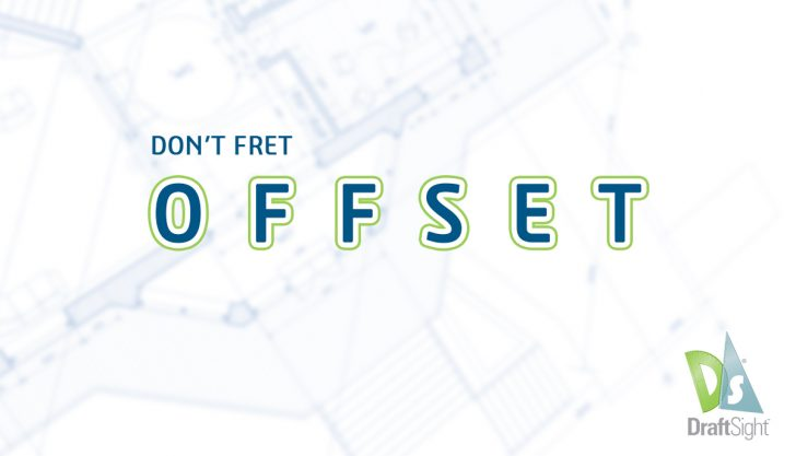 DraftSight: Don't Fret, Offset!