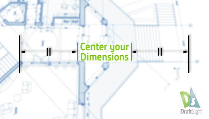 DraftSight: Center your Dimensions