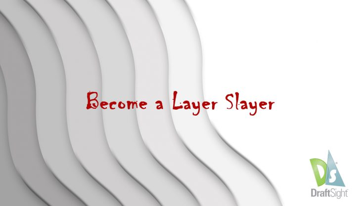 DraftSight: Become a Layer Slayer!