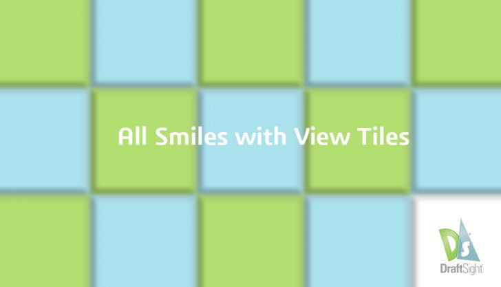 DraftSight: All Smiles with View Tiles