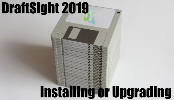 Installing or Upgrading to DraftSight 2019