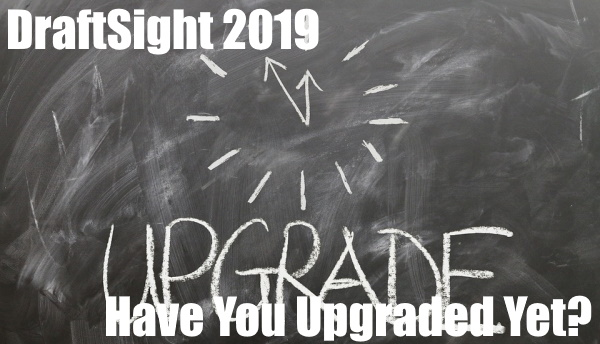 Have You Updated to Draftsight 2019 Yet?