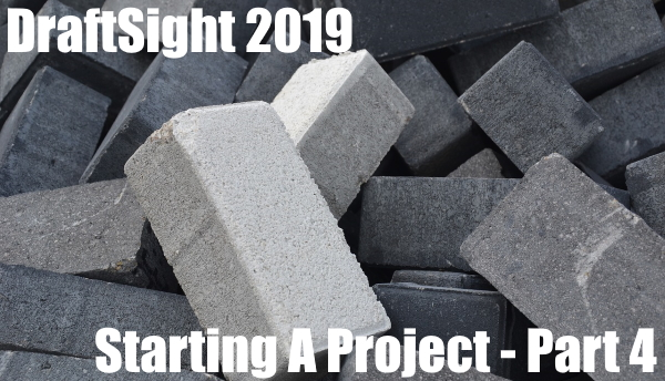 Starting A Project in DraftSight – Part 4