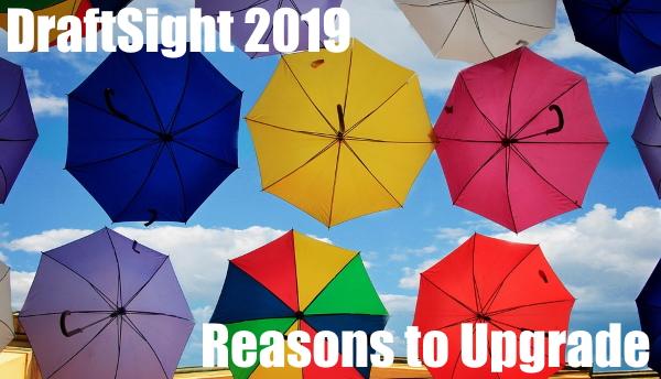 DraftSight 2019 – Reasons to Upgrade Part 1