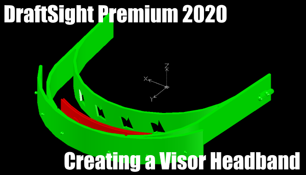Creating a Visor Headband in DraftSight – Download the Design Files Ready for 3D Printing