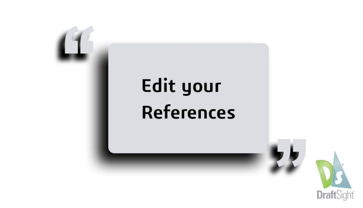 DraftSight: Edit your References