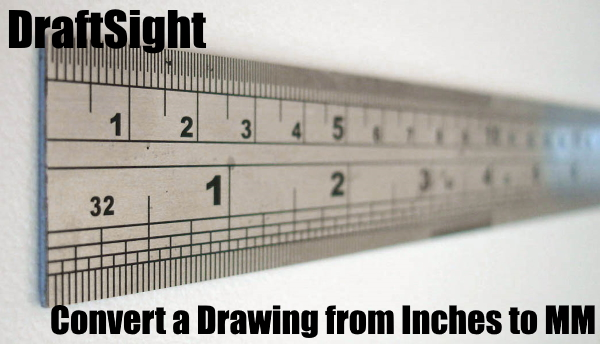 Converting a Drawing from Inches to Millimeters